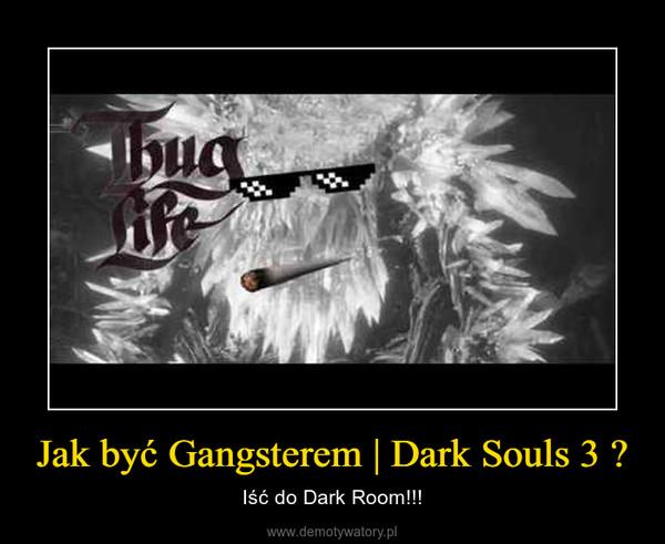 Jak być Gangsterem   Dark Souls 3 ✔ – Iść do Dark Room!!!
