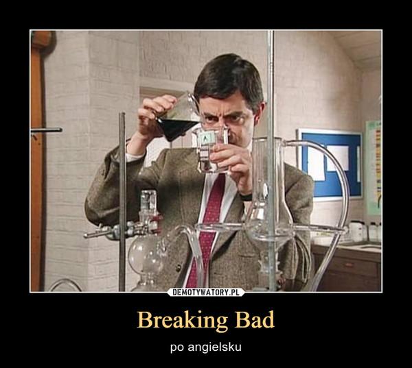 Breaking Bad – po angielsku
