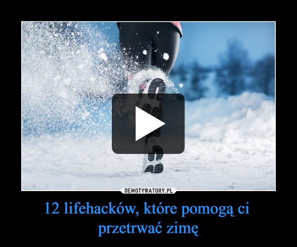 12 lifehacków, które pomogą ci przetrwać zimę –