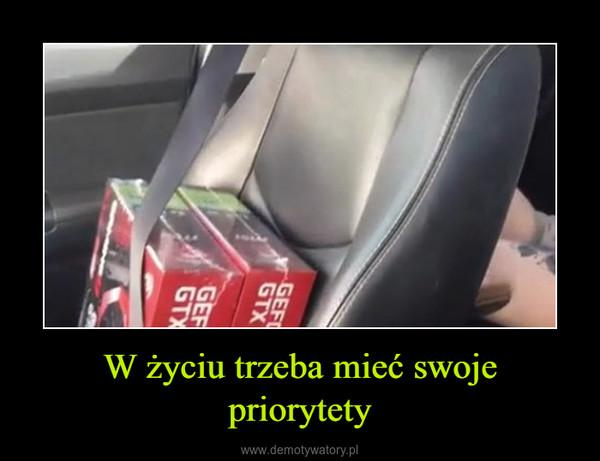 W życiu trzeba mieć swoje priorytety –