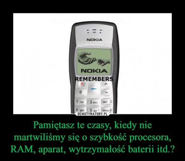 Pamiętasz te czasy, kiedy nie martwiliśmy się o szybkość procesora, RAM, aparat, wytrzymałość baterii itd.? –