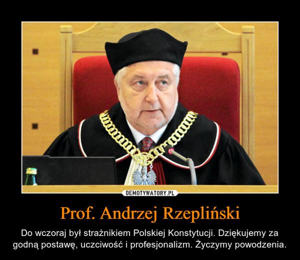 Prof. Andrzej Rzepliński – Do wczoraj był strażnikiem Polskiej Konstytucji. Dziękujemy za godną postawę, uczciwość i profesjonalizm. Życzymy powodzenia.