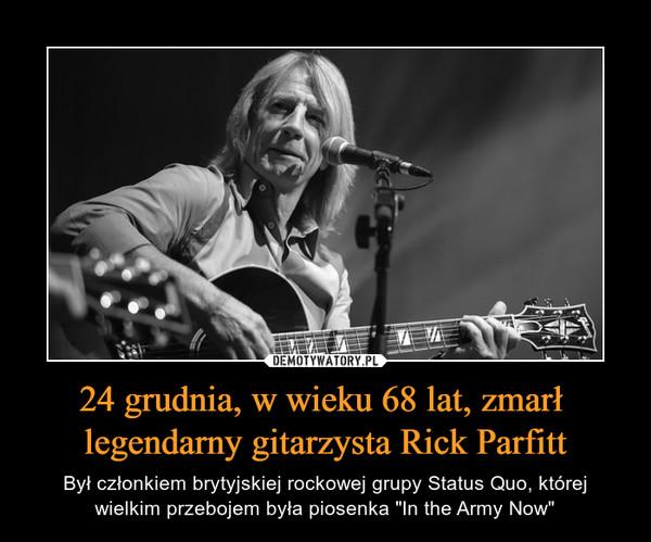 """24 grudnia, w wieku 68 lat, zmarł legendarny gitarzysta Rick Parfitt – Był członkiem brytyjskiej rockowej grupy Status Quo, której wielkim przebojem była piosenka """"In the Army Now"""""""