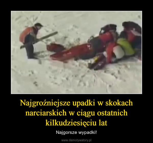 Najgroźniejsze upadki w skokach narciarskich w ciągu ostatnich kilkudziesięciu lat – Najgorsze wypadki!