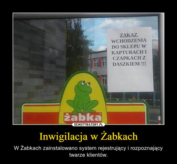 Inwigilacja w Żabkach – W Żabkach zainstalowano system rejestrujący i rozpoznający twarze klientów.
