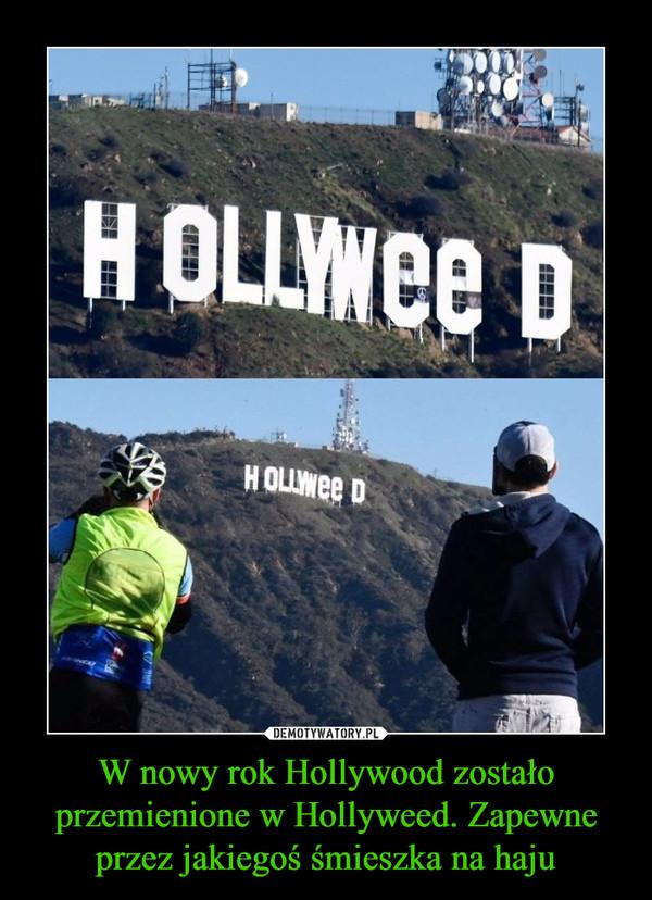 W nowy rok Hollywood zostało przemienione w Hollyweed. Zapewne przez jakiegoś śmieszka na haju –  HOLLYWEED