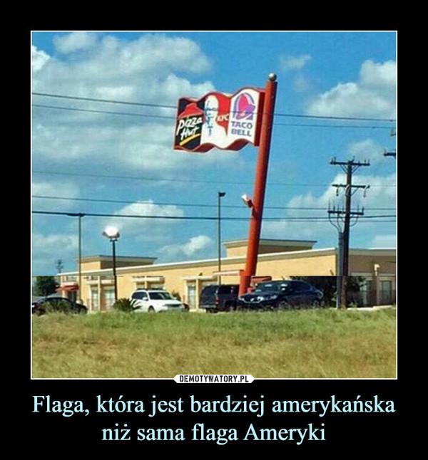 Flaga, która jest bardziej amerykańska niż sama flaga Ameryki –