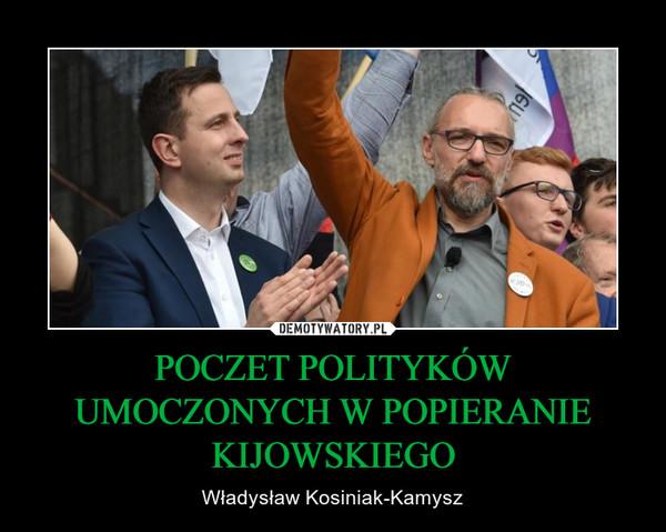 POCZET POLITYKÓW UMOCZONYCH W POPIERANIE KIJOWSKIEGO – Władysław Kosiniak-Kamysz