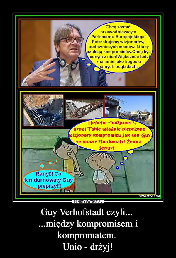 Guy Verhofstadt czyli... ...między kompromisem i kompromatem. Unio - drżyj! –