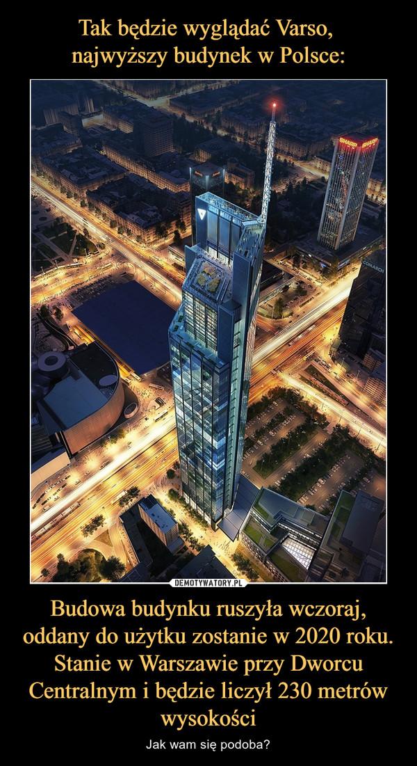 Budowa budynku ruszyła wczoraj, oddany do użytku zostanie w 2020 roku. Stanie w Warszawie przy Dworcu Centralnym i będzie liczył 230 metrów wysokości – Jak wam się podoba?