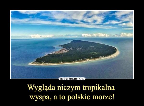 Wygląda niczym tropikalna wyspa, a to polskie morze! –