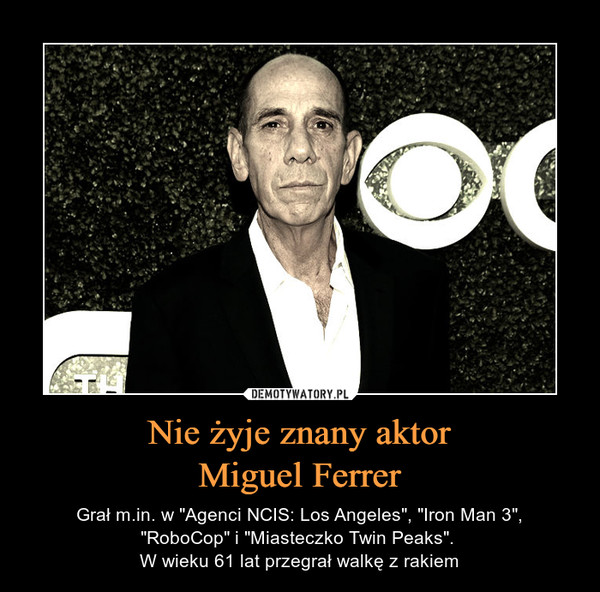 """Nie żyje znany aktorMiguel Ferrer – Grał m.in. w """"Agenci NCIS: Los Angeles"""", """"Iron Man 3"""",""""RoboCop"""" i """"Miasteczko Twin Peaks"""". W wieku 61 lat przegrał walkę z rakiem"""