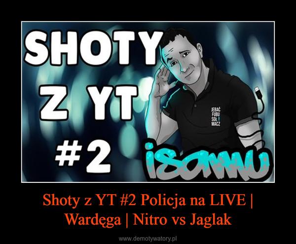 Shoty z YT #2 Policja na LIVE | Wardęga | Nitro vs Jaglak –
