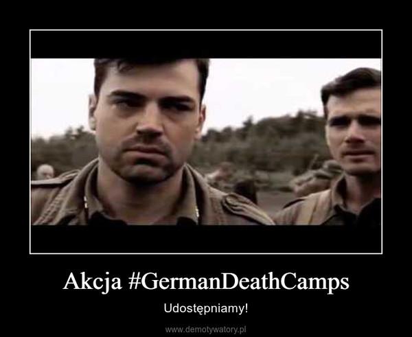 Akcja #GermanDeathCamps – Udostępniamy!