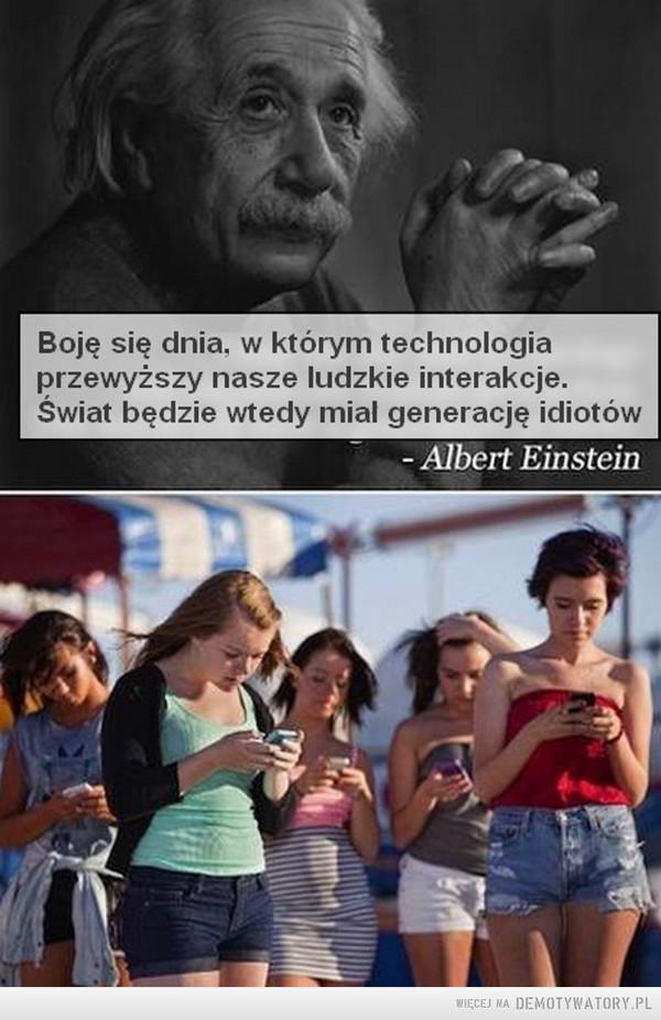 Boję się dnia, w którym technologia... –