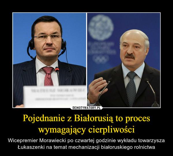 Pojednanie z Białorusią to proces wymagający cierpliwości – Wicepremier Morawiecki po czwartej godzinie wykładu towarzysza Łukaszenki na temat mechanizacji białoruskiego rolnictwa