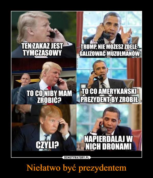 Niełatwo być prezydentem –