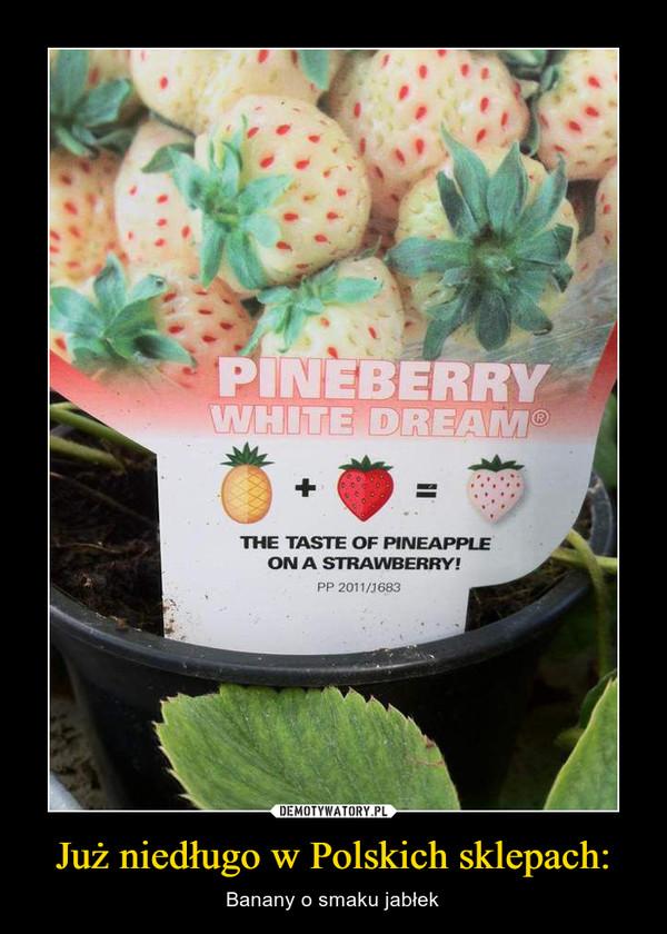 Już niedługo w Polskich sklepach: – Banany o smaku jabłek PINEBERRYWHITE DREAM