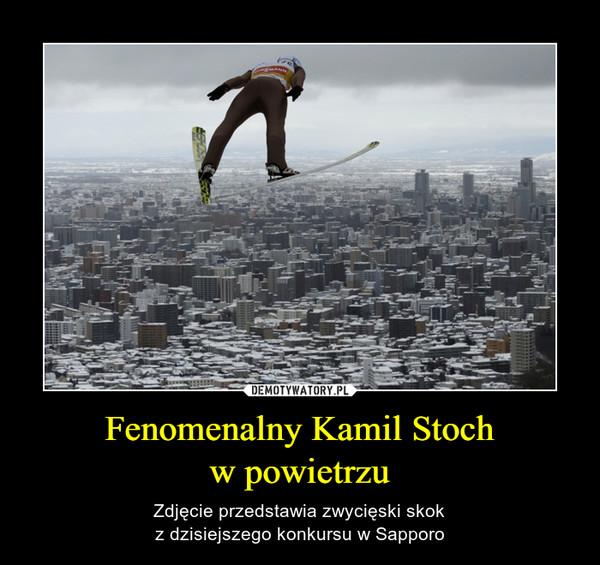 Fenomenalny Kamil Stochw powietrzu – Zdjęcie przedstawia zwycięski skokz dzisiejszego konkursu w Sapporo