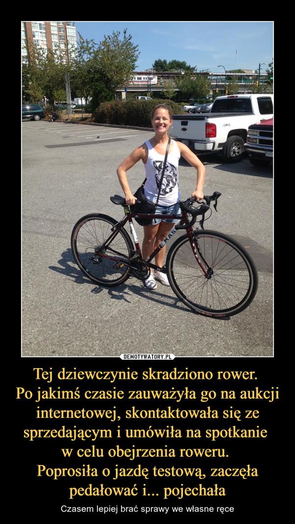 Tej dziewczynie skradziono rower. Po jakimś czasie zauważyła go na aukcji internetowej, skontaktowała się ze sprzedającym i umówiła na spotkanie w celu obejrzenia roweru. Poprosiła o jazdę testową, zaczęła pedałować i... pojechała – Czasem lepiej brać sprawy we własne ręce