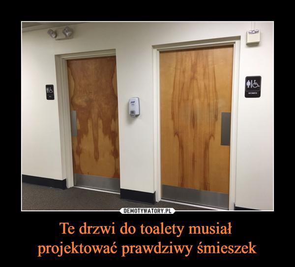 Te drzwi do toalety musiał projektować prawdziwy śmieszek –