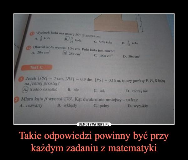 Takie odpowiedzi powinny być przy każdym zadaniu z matematyki –