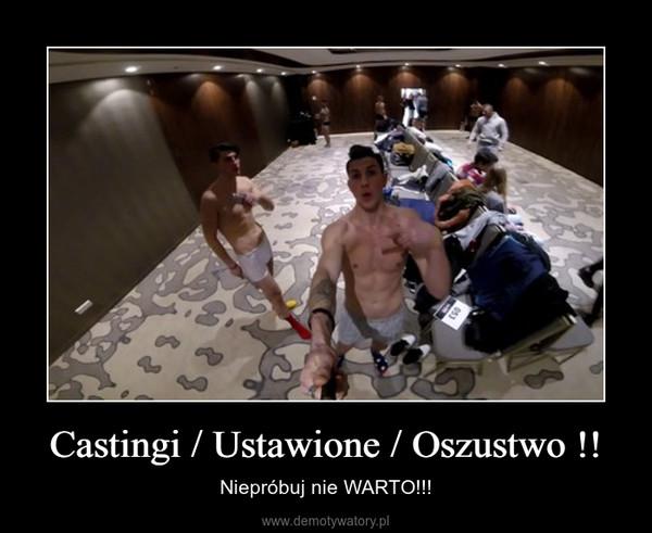 Castingi / Ustawione / Oszustwo !! – Niepróbuj nie WARTO!!!