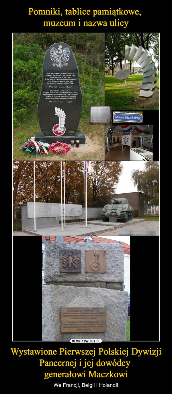 Wystawione Pierwszej Polskiej Dywizji Pancernej i jej dowódcy generałowi Maczkowi – We Francji, Belgii i Holandii