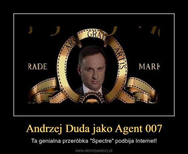 """Andrzej Duda jako Agent 007 – Ta genialna przeróbka """"Spectre"""" podbija Internet!"""