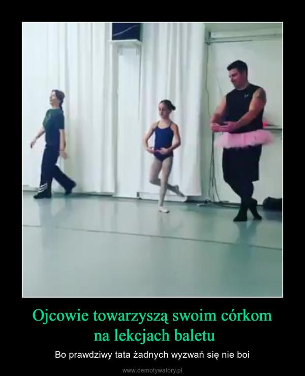 Ojcowie towarzyszą swoim córkom na lekcjach baletu – Bo prawdziwy tata żadnych wyzwań się nie boi