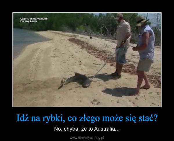 Idź na rybki, co złego może się stać? – No, chyba, że to Australia...