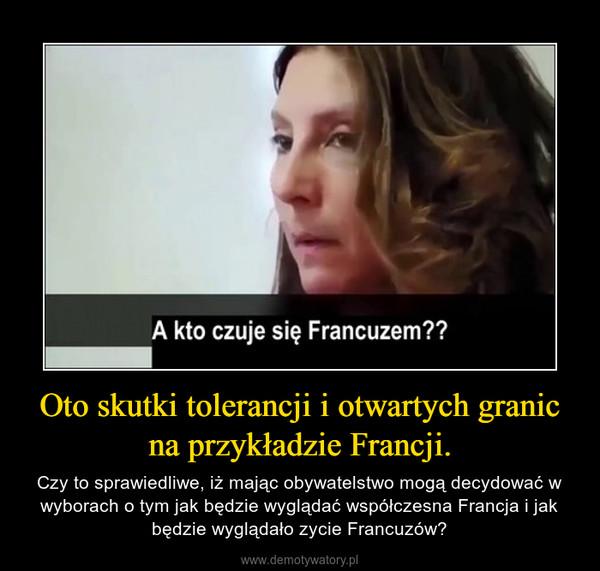 Oto skutki tolerancji i otwartych granic na przykładzie Francji. – Czy to sprawiedliwe, iż mając obywatelstwo mogą decydować w wyborach o tym jak będzie wyglądać współczesna Francja i jak będzie wyglądało zycie Francuzów?