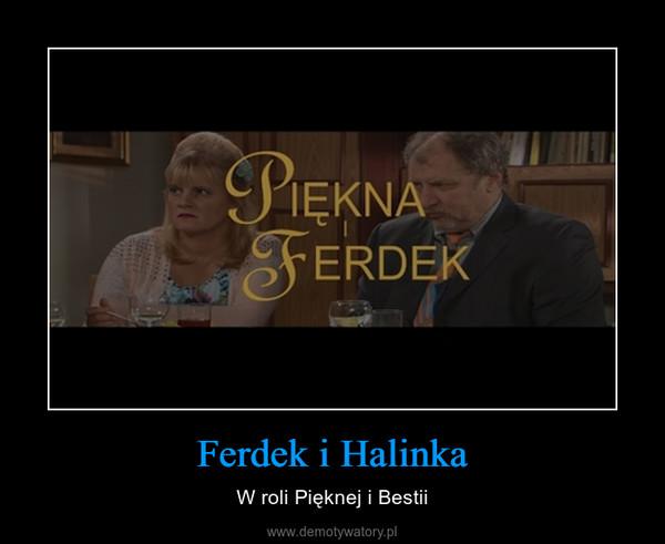 Ferdek i Halinka – W roli Pięknej i Bestii