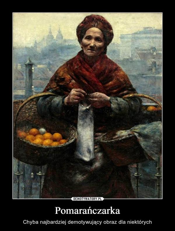 Pomarańczarka – Chyba najbardziej demotywujący obraz dla niektórych