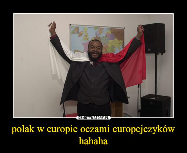 polak w europie oczami europejczyków hahaha –