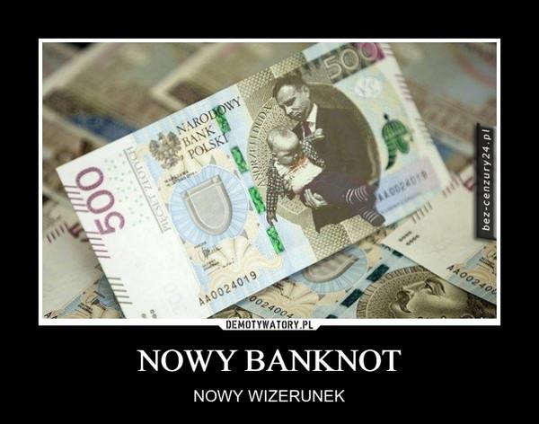 NOWY BANKNOT – NOWY WIZERUNEK