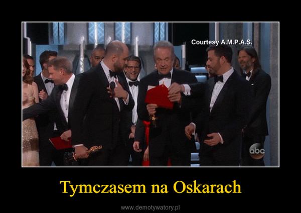 Tymczasem na Oskarach –