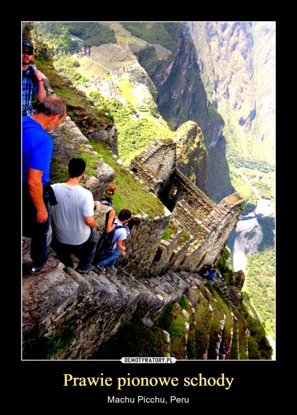 Prawie pionowe schody – Machu Picchu, Peru