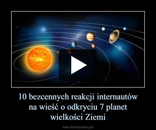 10 bezcennych reakcji internautówna wieść o odkryciu 7 planetwielkości Ziemi –
