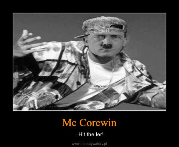 Mc Corewin – - Hit the ler!