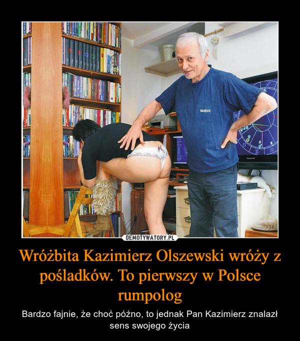 Wróżbita Kazimierz Olszewski wróży z pośladków. To pierwszy w Polsce rumpolog – Bardzo fajnie, że choć późno, to jednak Pan Kazimierz znalazł sens swojego życia