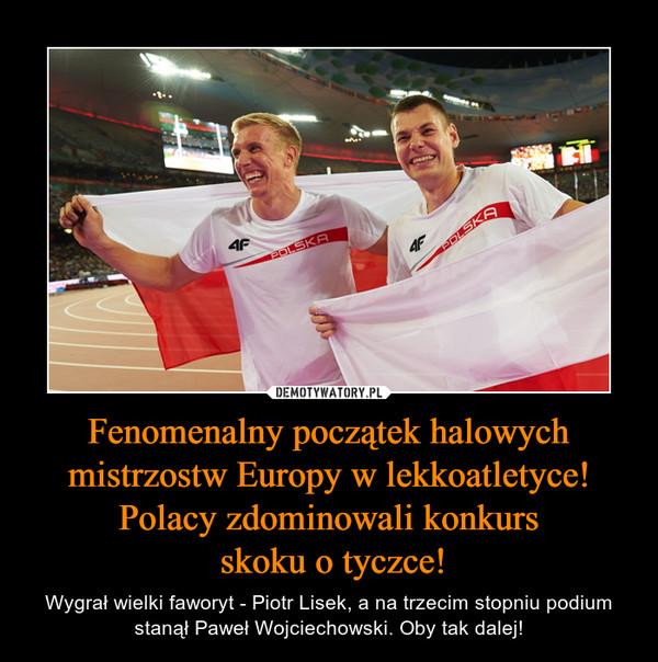 Fenomenalny początek halowych mistrzostw Europy w lekkoatletyce! Polacy zdominowali konkurs skoku o tyczce! – Wygrał wielki faworyt - Piotr Lisek, a na trzecim stopniu podium stanął Paweł Wojciechowski. Oby tak dalej!