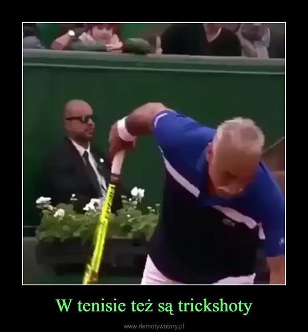 W tenisie też są trickshoty –