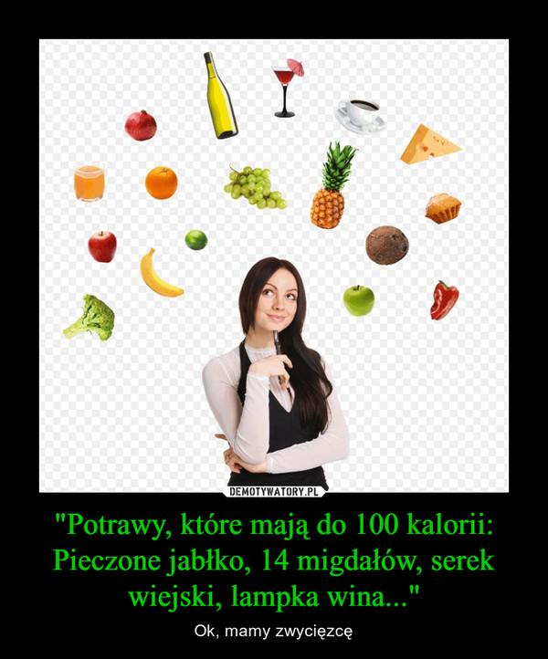 """""""Potrawy, które mają do 100 kalorii:Pieczone jabłko, 14 migdałów, serek wiejski, lampka wina..."""" – Ok, mamy zwycięzcę"""