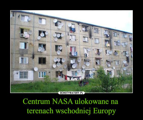 Centrum NASA ulokowane na terenach wschodniej Europy –