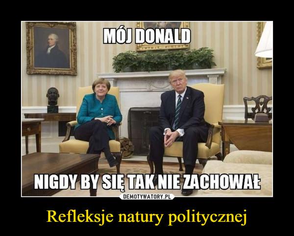 Refleksje natury politycznej –  Mój Donald nigdy by się tak nie zachował