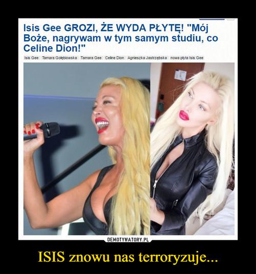ISIS znowu nas terroryzuje...