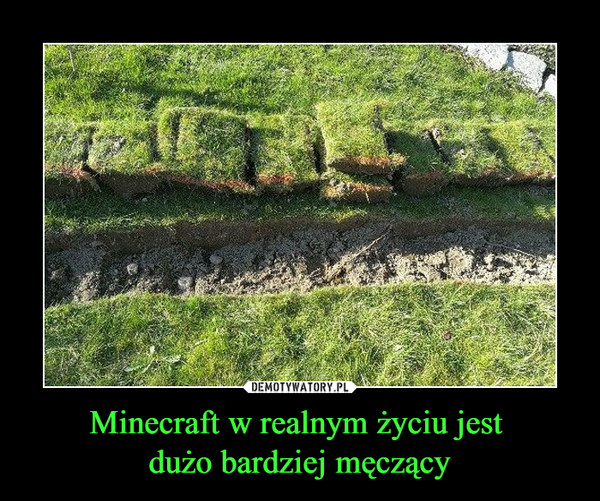 Minecraft w realnym życiu jest dużo bardziej męczący –