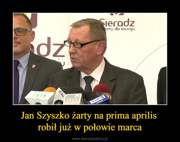 Jan Szyszko żarty na prima aprilis robił już w połowie marca –
