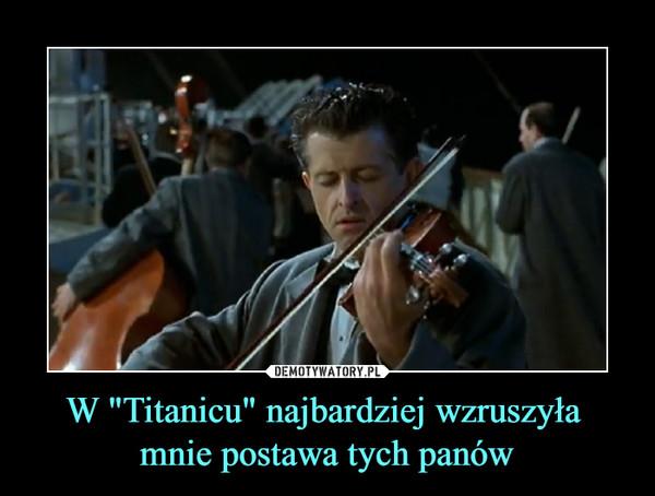 """W """"Titanicu"""" najbardziej wzruszyła mnie postawa tych panów –"""